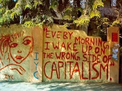 Every morning I wake up on the wrong side of capitalism.
